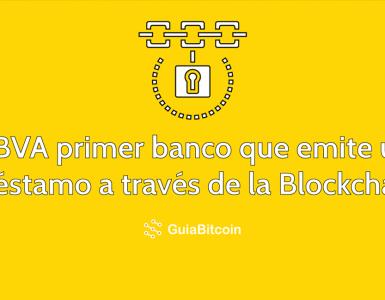 BBVA es el primer banco que emite un préstamo por medio de la Blockchain