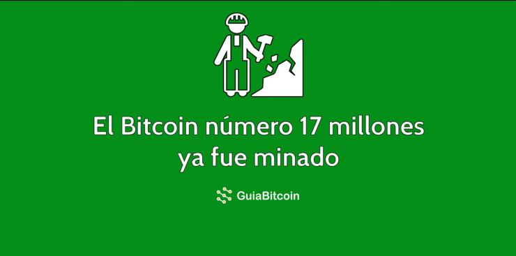 El Bitcoin número 17 millones ya fue minado