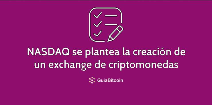 NASDAQ se plantea crear un exchange de criptomonedas