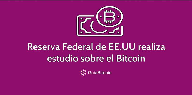 Reserva Federal de Estados Unidos realiza un estudio sobre el Bitcoin