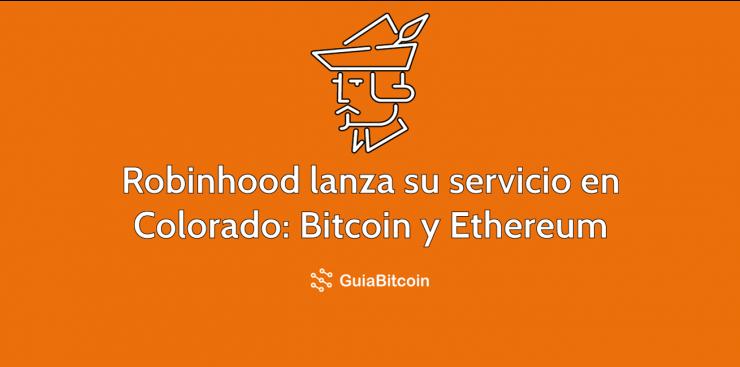 Robinhood lanza su plataforma en Colorado con Bitcoin y Ethereum