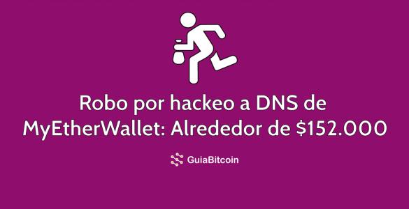 Robo por hackeo a DNS de MyEtherWallet por alrededor de 152.000 dólares