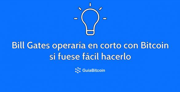 Bill Gates operaría en corto con Bitcoin si fuese fácil hacerlo