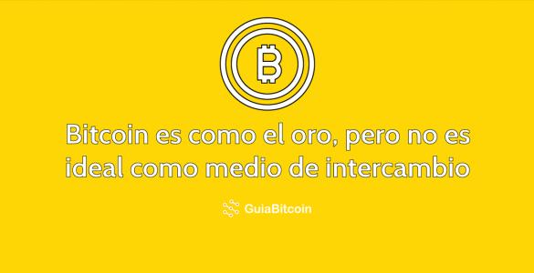 Bitcoin es como el oro, pero no es ideal como medio de intercambio