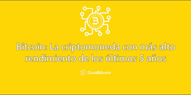 Bitcoin, la criptomoneda con más alto rendimiento de los últimos 5 años