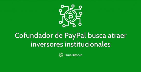 Cofundador de PayPal busca atraer inversores institucionales al criptomercado