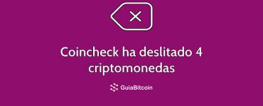 Coincheck ha deslistado a 4 criptomonedas