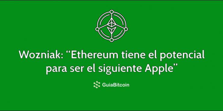 Ethereum con el potencial de ser el siguiente Apple: Wozniak