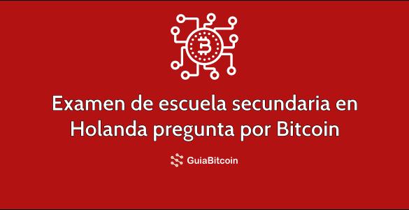 Examen de escuela secundaria en Holanda pregunta por Bitcoin