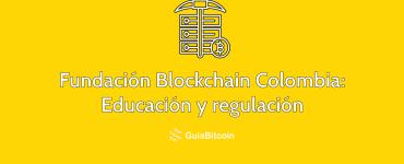 Fundación Blockchain Colombia: Educación y regulación