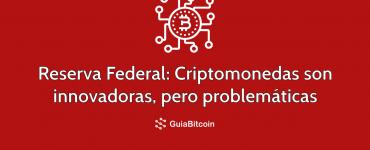 Las criptomonedas son innovadoras, pero problemáticas para la Reserva Federal