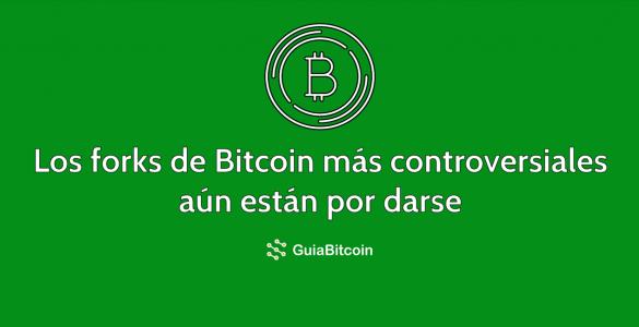 Los forks de Bitcoin más controversiales aún están por llegar