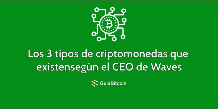 Los tres tipos de criptomonedas según el CEO de Waves