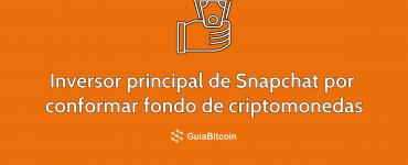 Principal inversor de Snapchat busca formar fondo de criptomonedas