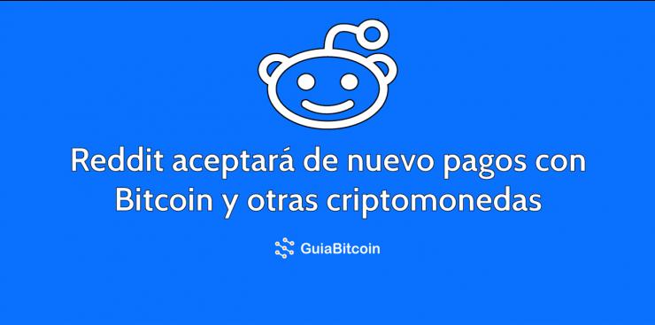 Reddit aceptará de nuevo pagos con Bitcoin y otras criptomonedas