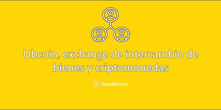Ubcoin, un exchange de intercambio de bienes y criptomonedas