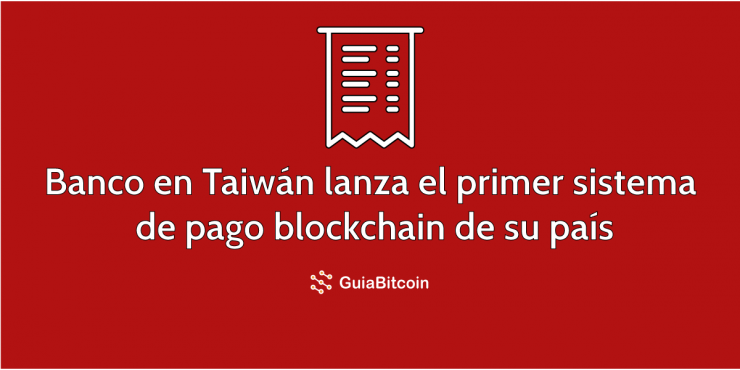 Un banco en Taiwán lanza el primer sistema de pago blockchain de su país