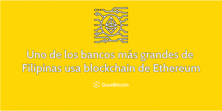 Uno de los bancos más grandes de Filipinas implementa la blockchain de Ethereum