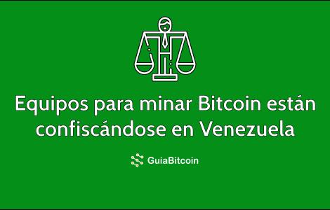 Equipos para minar Bitcoin se están confiscando en Venezuela