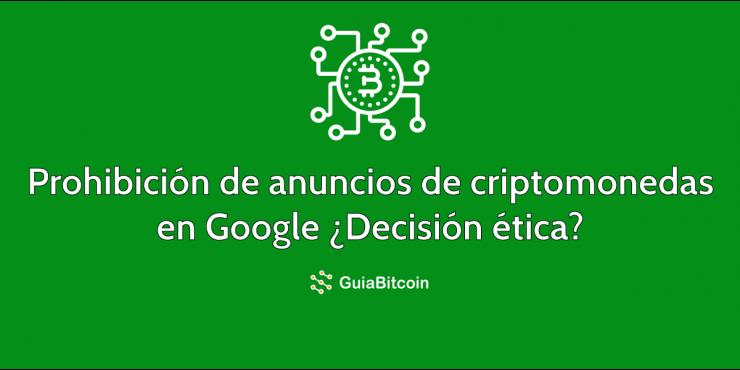 La prohibición de los anuncios de criptomonedas de Google Una decisión ética